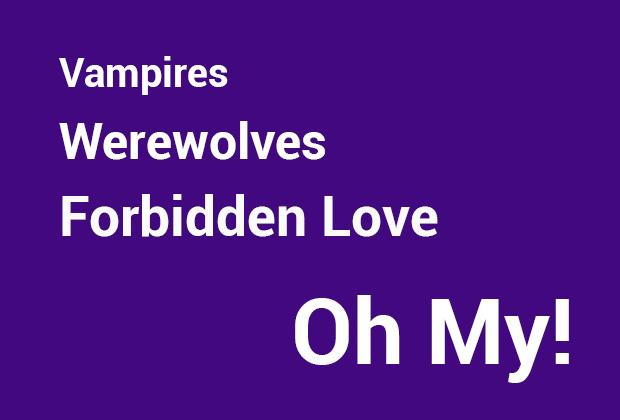 Vampires, werewolves, and forbidden love; oh my