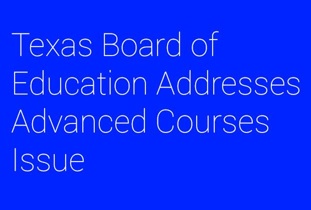 Texas Board of Education addresses advanced courses issue