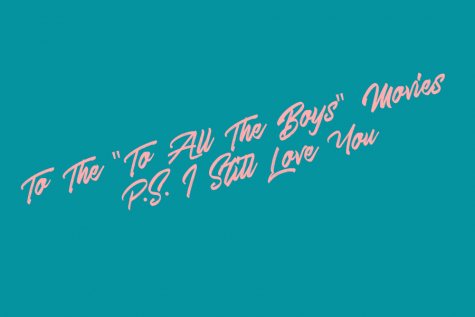 "To The ""To All the Boys"" Movies: P.S. I Still Love You"
